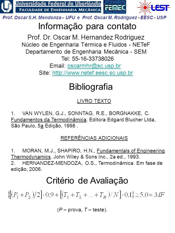 Prof. Oscar S.H. Mendonza – UFU e Prof. Oscar M. Rodriguez - EESC - USP Informação para contato Prof. Dr. Oscar M. Hernandez Rodriguez Núcleo de Engen