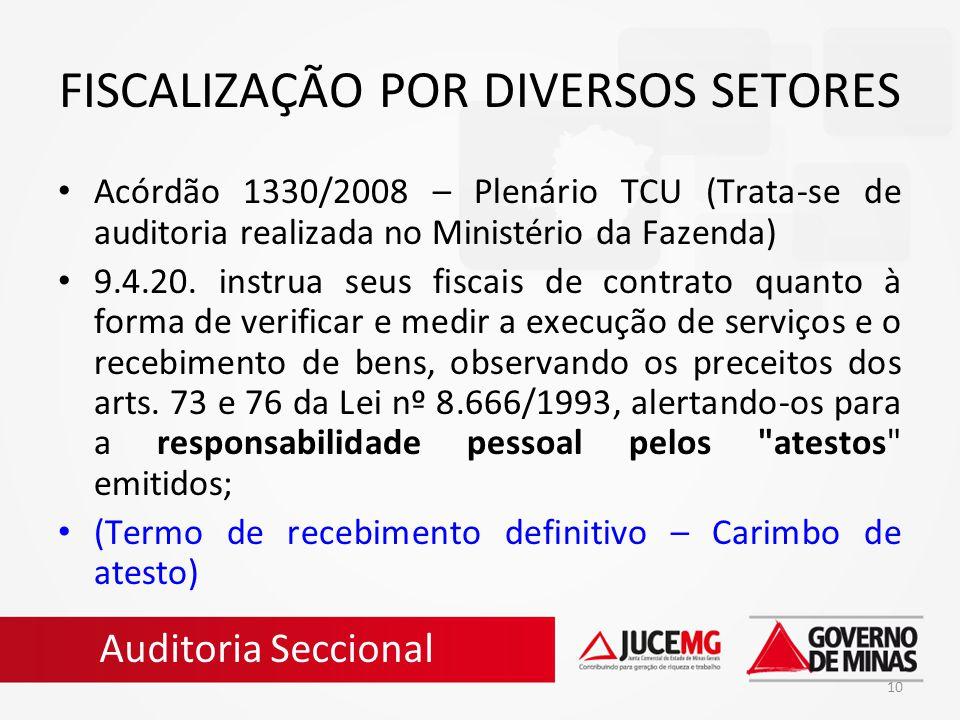 10 FISCALIZAÇÃO POR DIVERSOS SETORES Acórdão 1330/2008 – Plenário TCU (Trata-se de auditoria realizada no Ministério da Fazenda) 9.4.20. instrua seus
