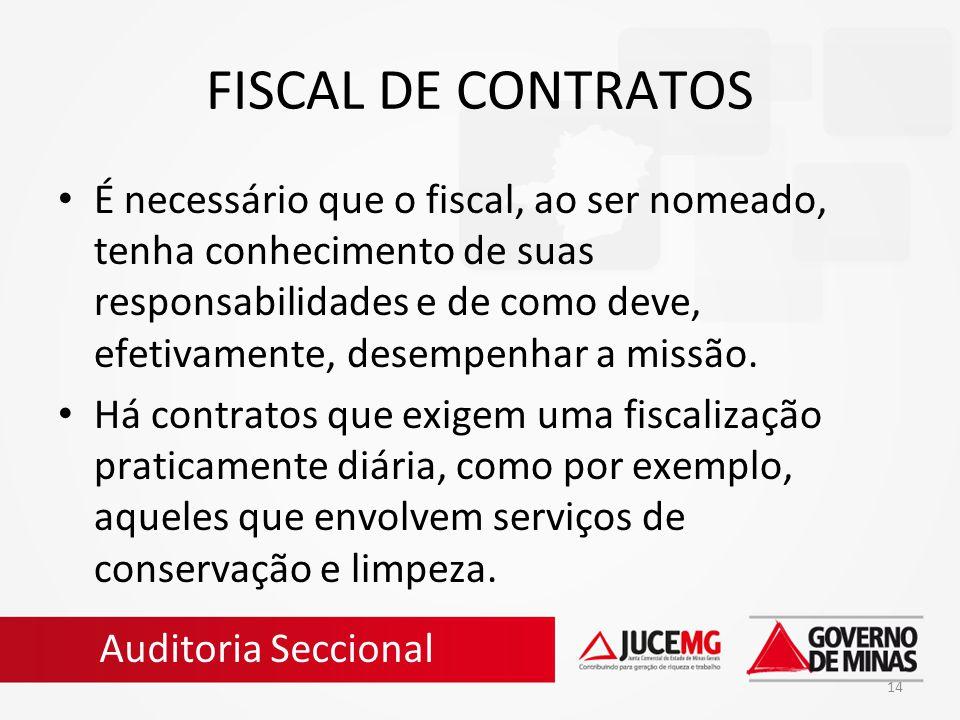 14 FISCAL DE CONTRATOS É necessário que o fiscal, ao ser nomeado, tenha conhecimento de suas responsabilidades e de como deve, efetivamente, desempenh