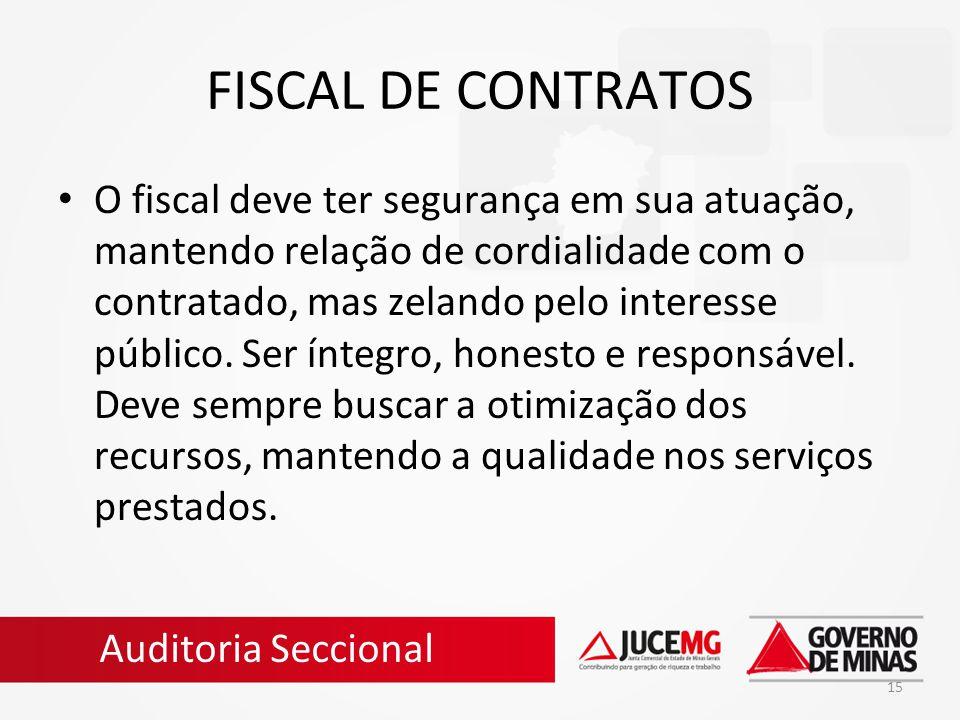 15 FISCAL DE CONTRATOS O fiscal deve ter segurança em sua atuação, mantendo relação de cordialidade com o contratado, mas zelando pelo interesse públi