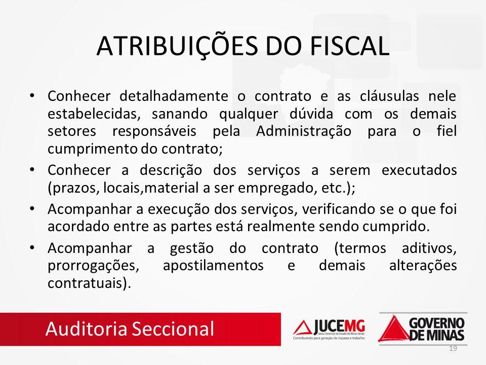 19 ATRIBUIÇÕES DO FISCAL Conhecer detalhadamente o contrato e as cláusulas nele estabelecidas, sanando qualquer dúvida com os demais setores responsáv