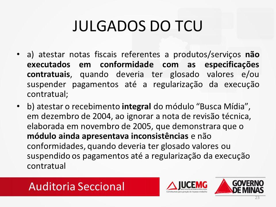 23 JULGADOS DO TCU a) atestar notas fiscais referentes a produtos/serviços não executados em conformidade com as especificações contratuais, quando de