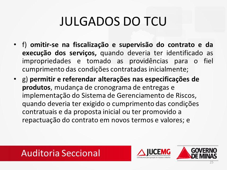 25 JULGADOS DO TCU f) omitir-se na fiscalização e supervisão do contrato e da execução dos serviços, quando deveria ter identificado as impropriedades