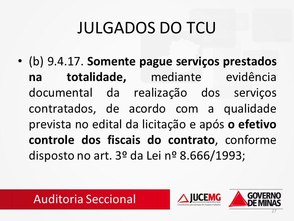 27 JULGADOS DO TCU (b) 9.4.17. Somente pague serviços prestados na totalidade, mediante evidência documental da realização dos serviços contratados, d