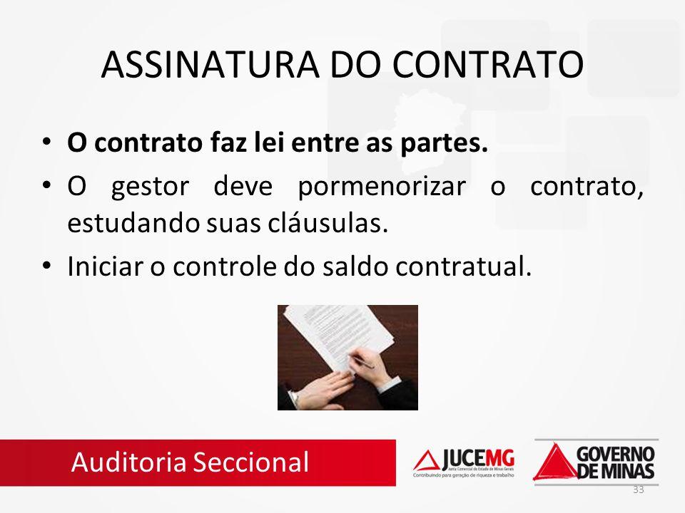 33 ASSINATURA DO CONTRATO O contrato faz lei entre as partes. O gestor deve pormenorizar o contrato, estudando suas cláusulas. Iniciar o controle do s