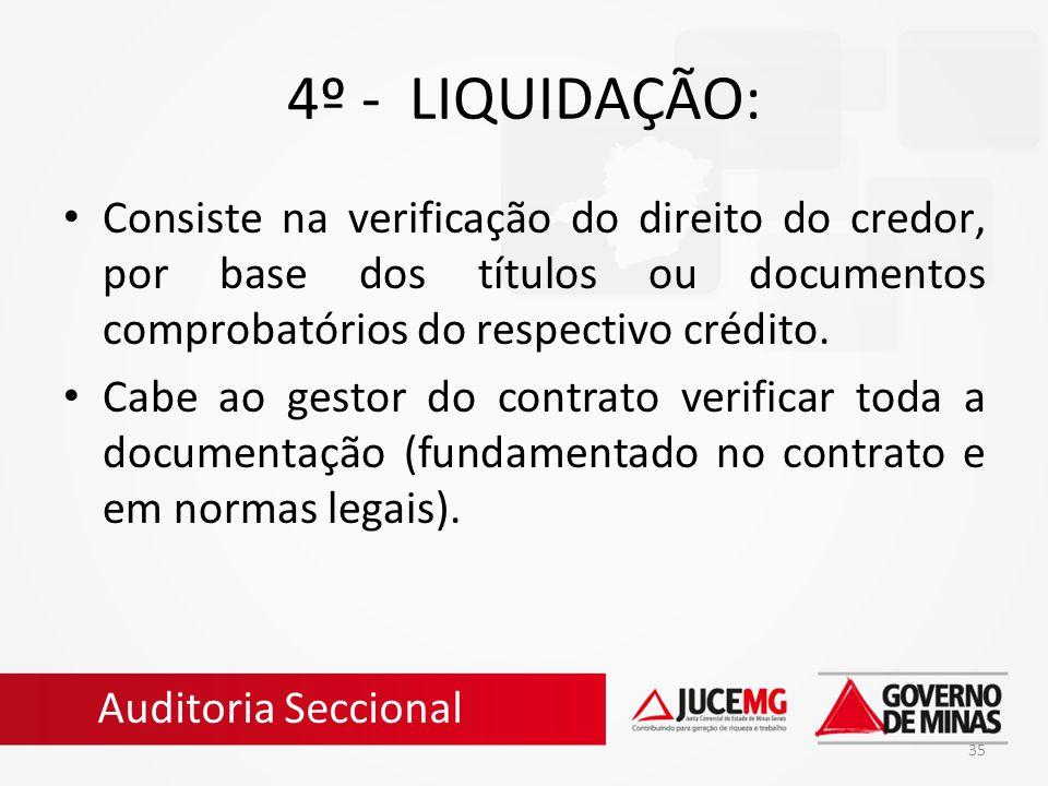 35 4º - LIQUIDAÇÃO: Consiste na verificação do direito do credor, por base dos títulos ou documentos comprobatórios do respectivo crédito. Cabe ao ges