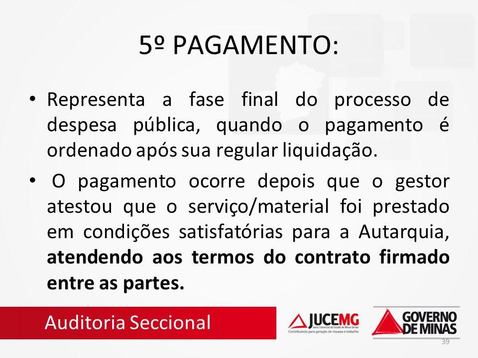 39 5º PAGAMENTO: Representa a fase final do processo de despesa pública, quando o pagamento é ordenado após sua regular liquidação. O pagamento ocorre