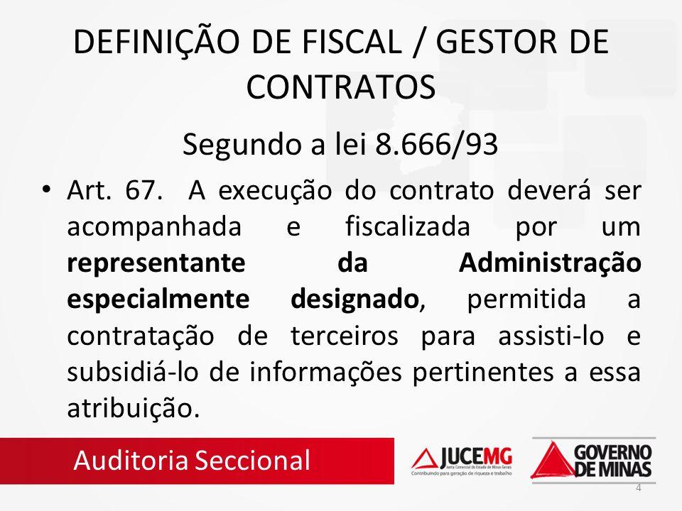 4 DEFINIÇÃO DE FISCAL / GESTOR DE CONTRATOS Segundo a lei 8.666/93 Art. 67. A execução do contrato deverá ser acompanhada e fiscalizada por um represe