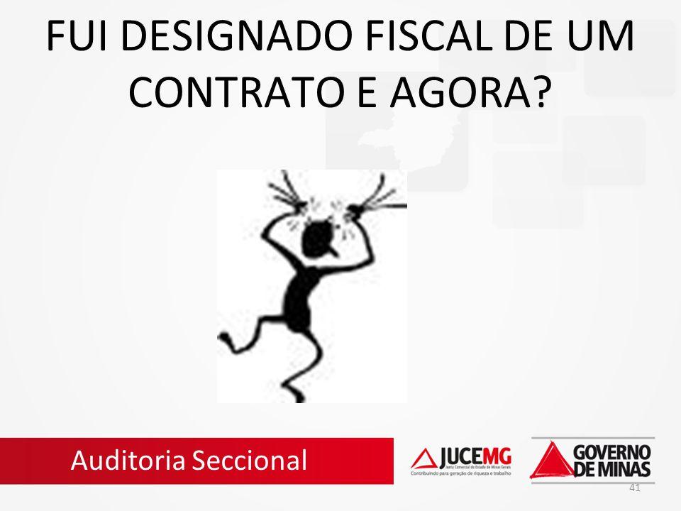 41 FUI DESIGNADO FISCAL DE UM CONTRATO E AGORA? Auditoria Seccional