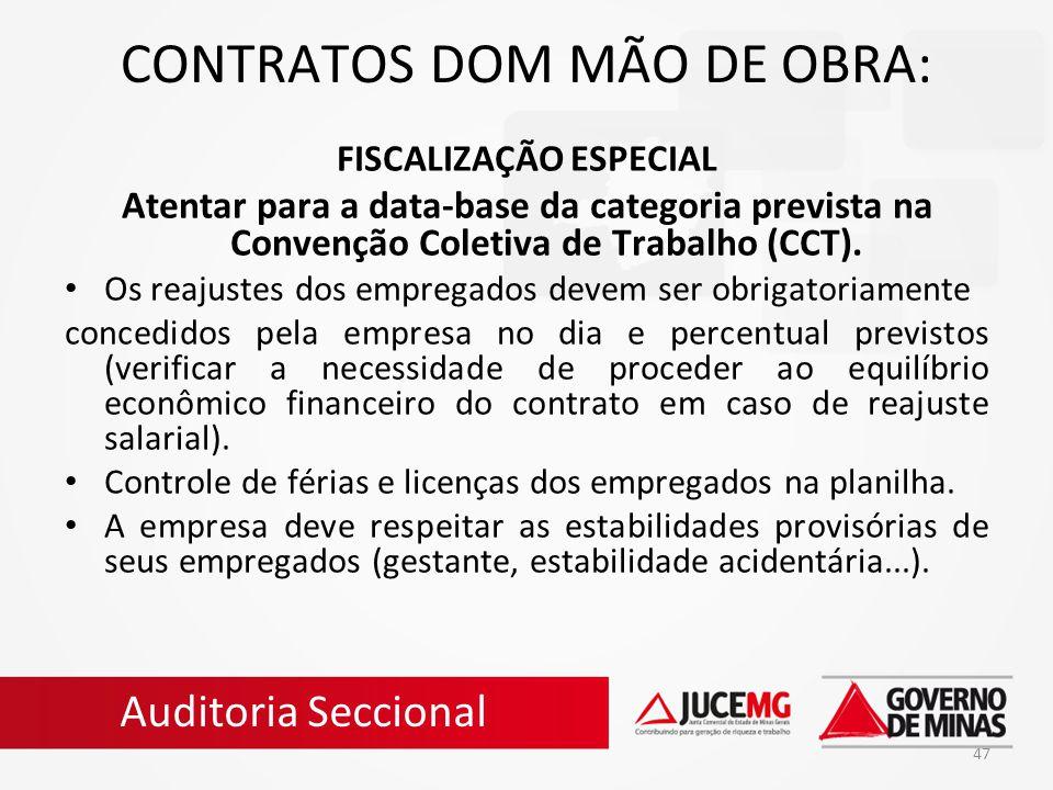 47 CONTRATOS DOM MÃO DE OBRA: FISCALIZAÇÃO ESPECIAL Atentar para a data-base da categoria prevista na Convenção Coletiva de Trabalho (CCT). Os reajust