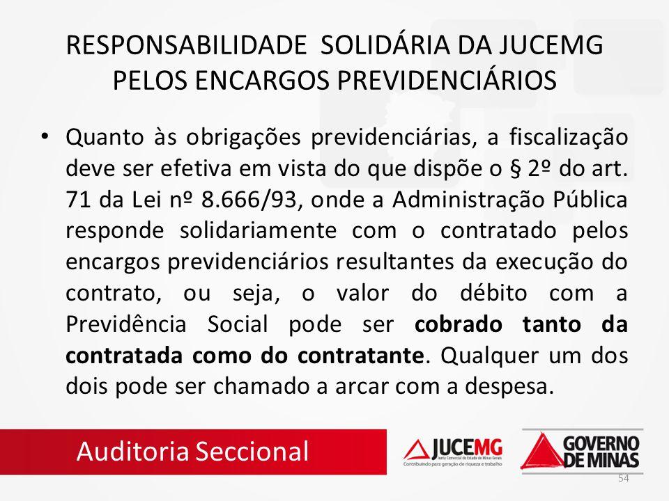54 RESPONSABILIDADE SOLIDÁRIA DA JUCEMG PELOS ENCARGOS PREVIDENCIÁRIOS Quanto às obrigações previdenciárias, a fiscalização deve ser efetiva em vista