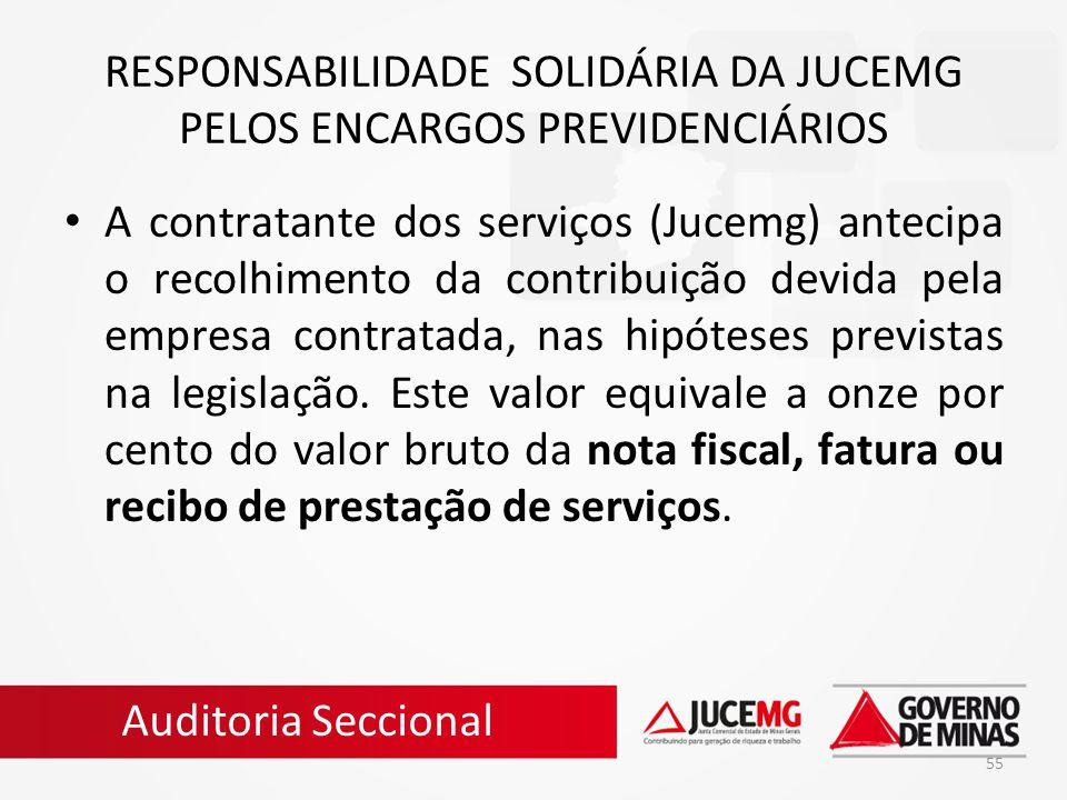 55 RESPONSABILIDADE SOLIDÁRIA DA JUCEMG PELOS ENCARGOS PREVIDENCIÁRIOS A contratante dos serviços (Jucemg) antecipa o recolhimento da contribuição dev