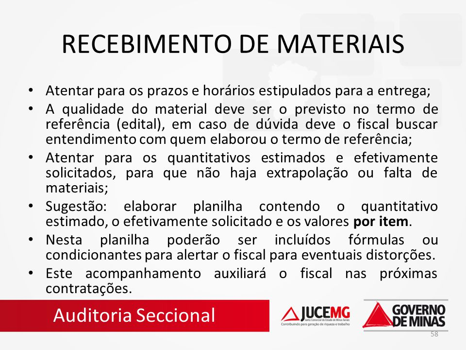 58 RECEBIMENTO DE MATERIAIS Atentar para os prazos e horários estipulados para a entrega; A qualidade do material deve ser o previsto no termo de refe