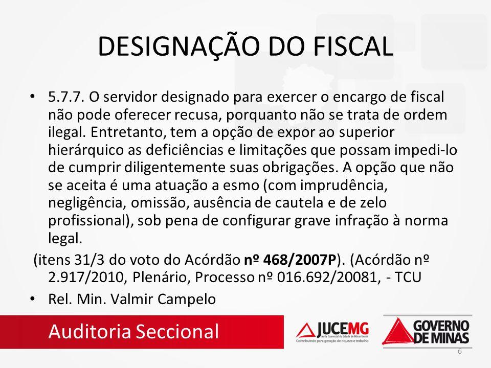 6 DESIGNAÇÃO DO FISCAL 5.7.7. O servidor designado para exercer o encargo de fiscal não pode oferecer recusa, porquanto não se trata de ordem ilegal.