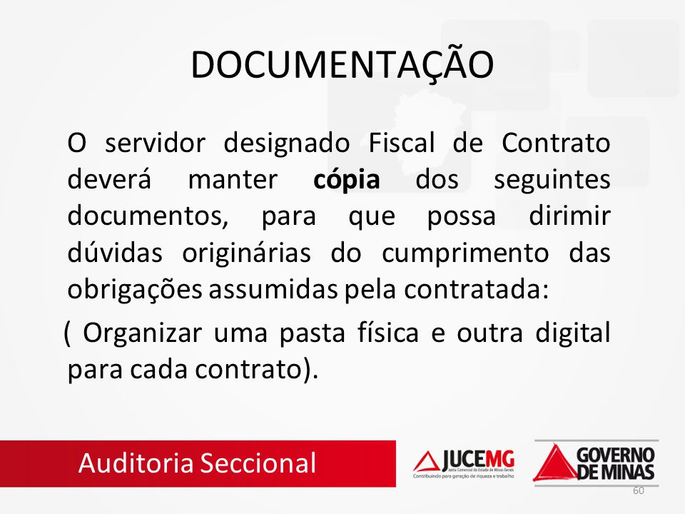 60 DOCUMENTAÇÃO O servidor designado Fiscal de Contrato deverá manter cópia dos seguintes documentos, para que possa dirimir dúvidas originárias do cu
