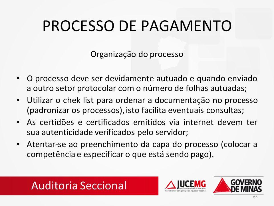 65 PROCESSO DE PAGAMENTO Organização do processo O processo deve ser devidamente autuado e quando enviado a outro setor protocolar com o número de fol