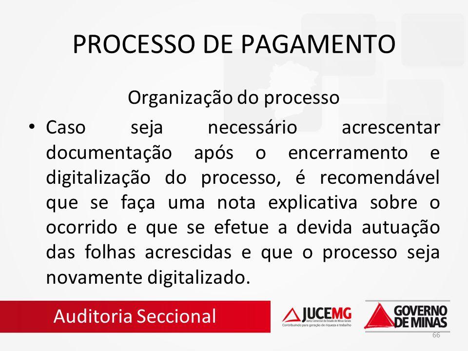 66 PROCESSO DE PAGAMENTO Organização do processo Caso seja necessário acrescentar documentação após o encerramento e digitalização do processo, é reco