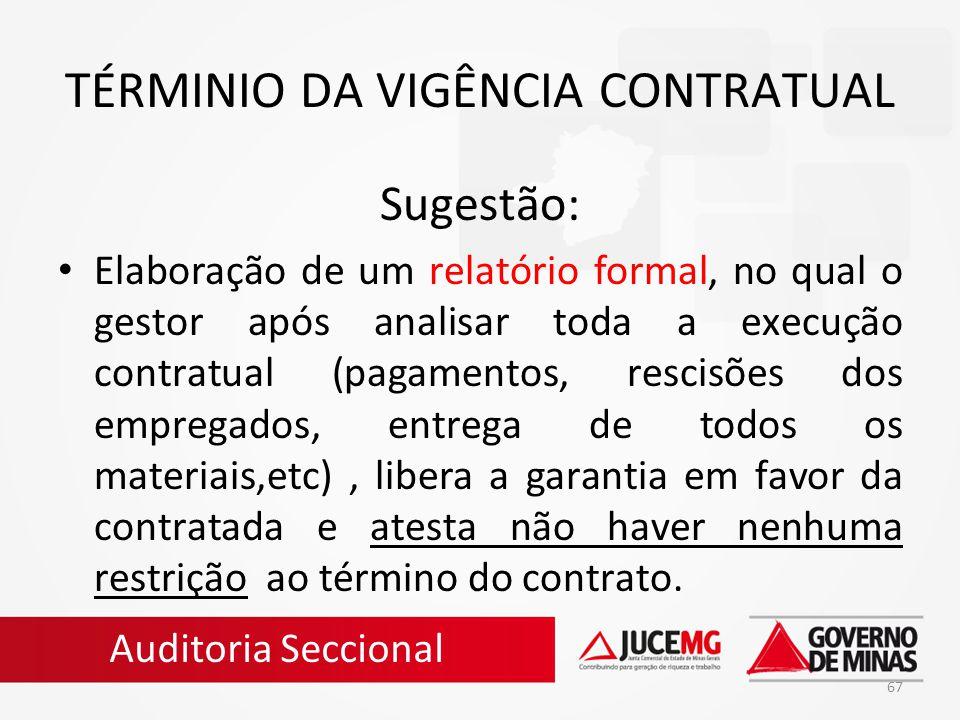 67 TÉRMINIO DA VIGÊNCIA CONTRATUAL Sugestão: Elaboração de um relatório formal, no qual o gestor após analisar toda a execução contratual (pagamentos,