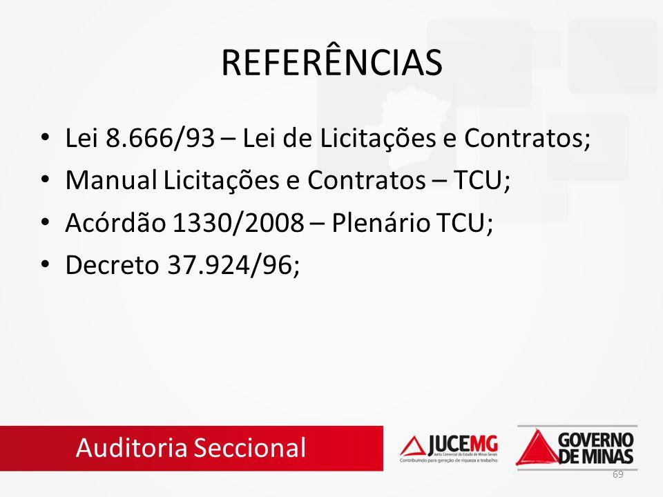 69 REFERÊNCIAS Lei 8.666/93 – Lei de Licitações e Contratos; Manual Licitações e Contratos – TCU; Acórdão 1330/2008 – Plenário TCU; Decreto 37.924/96;