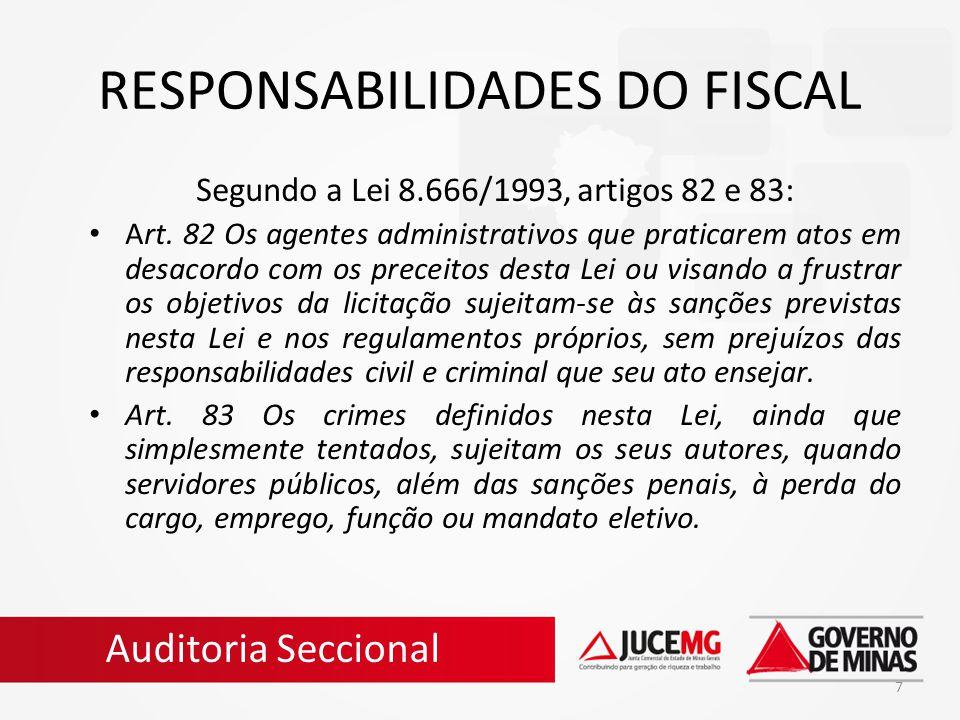 7 RESPONSABILIDADES DO FISCAL Segundo a Lei 8.666/1993, artigos 82 e 83: Art. 82 Os agentes administrativos que praticarem atos em desacordo com os pr