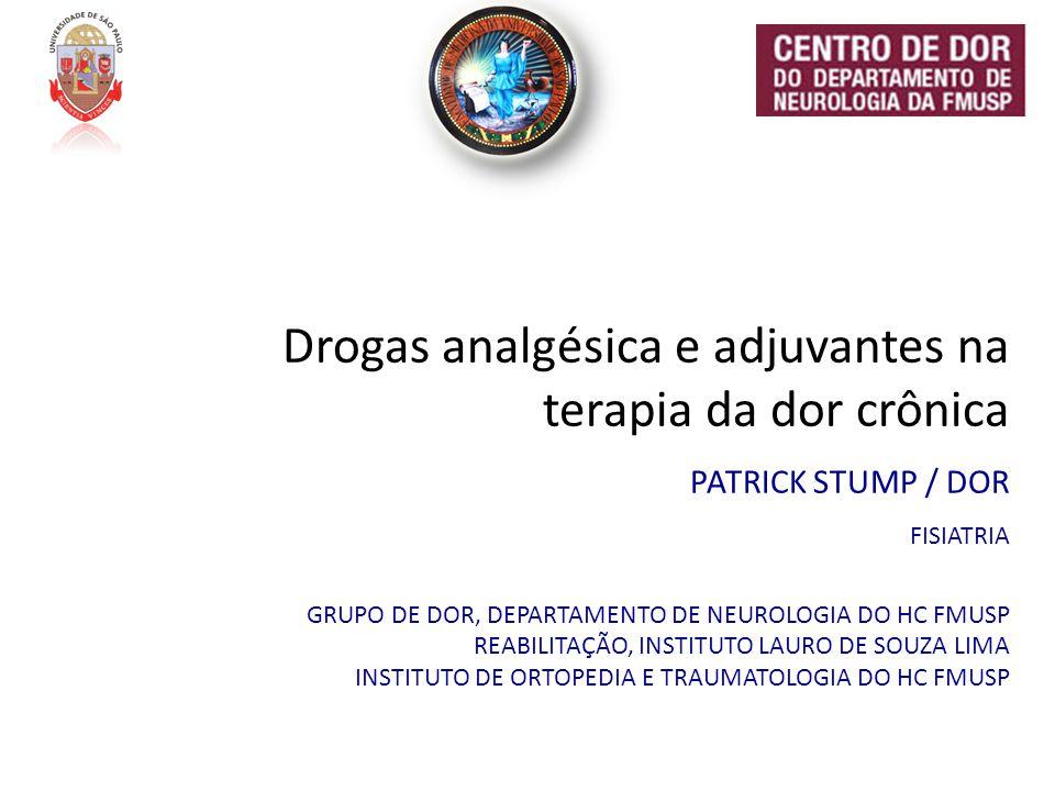 Drogas analgésica e adjuvantes na terapia da dor crônica PATRICK STUMP / DOR FISIATRIA GRUPO DE DOR, DEPARTAMENTO DE NEUROLOGIA DO HC FMUSP REABILITAÇ