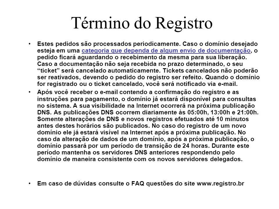 Término do Registro Estes pedidos são processados periodicamente. Caso o domínio desejado esteja em uma categoria que dependa de algum envio de docume