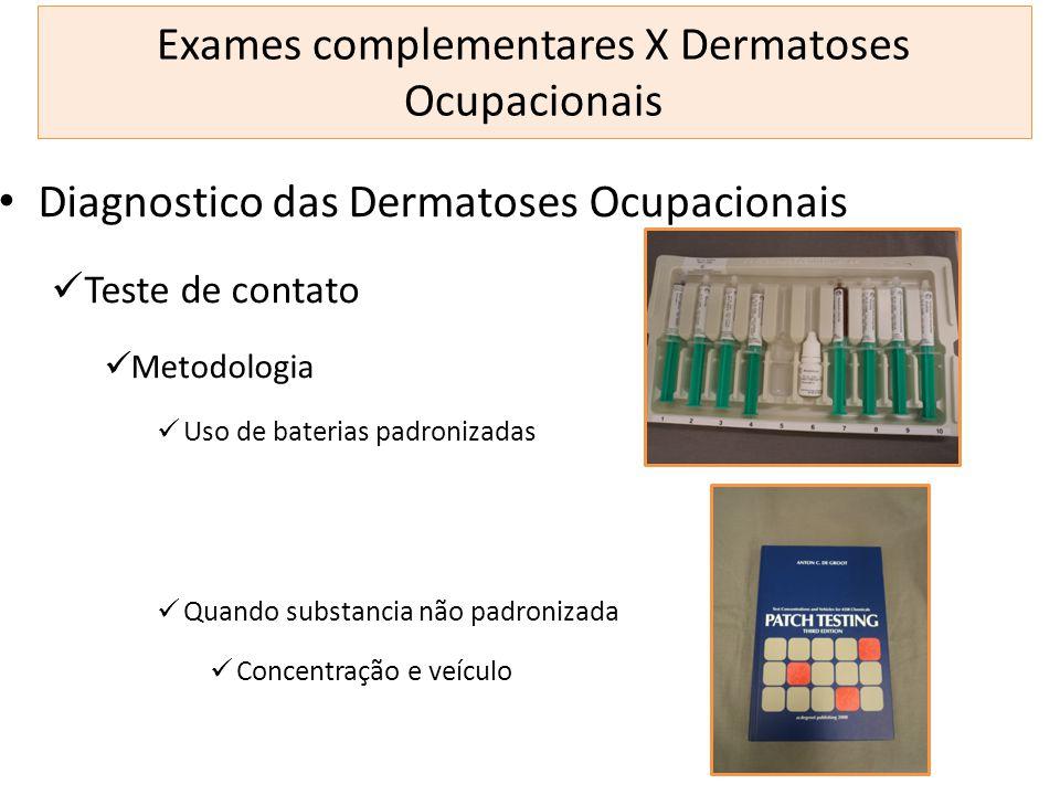 Exames complementares X Dermatoses Ocupacionais Diagnostico das Dermatoses Ocupacionais Teste de contato Metodologia Uso de baterias padronizadas Quan