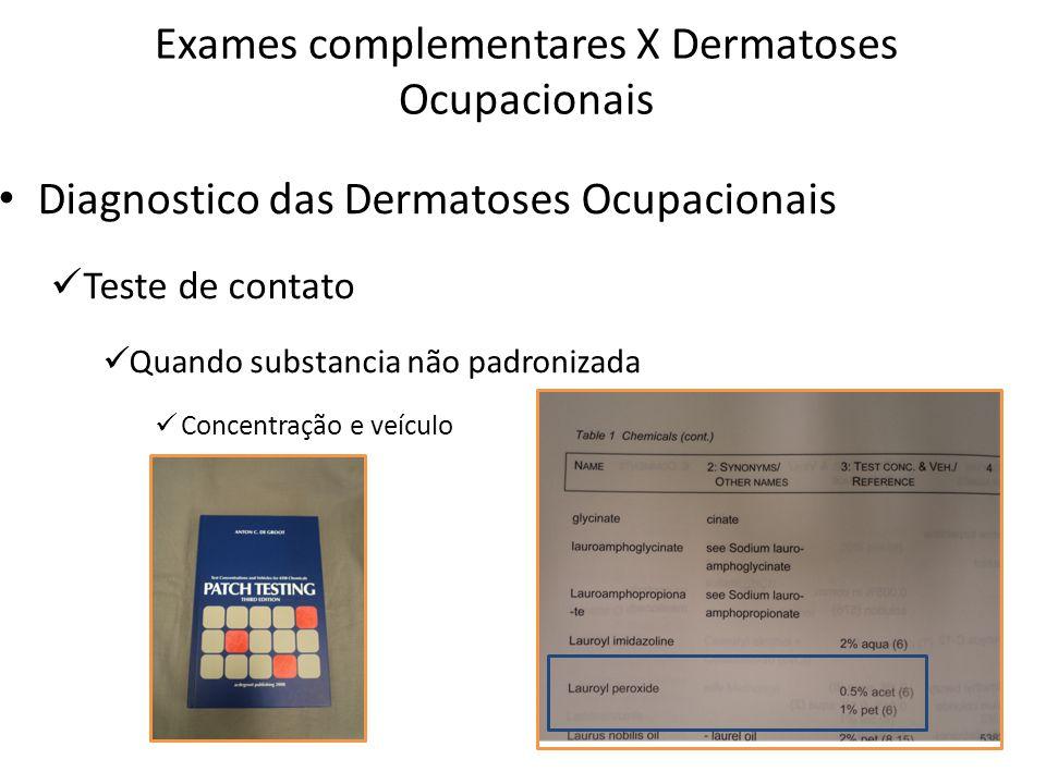 Exames complementares X Dermatoses Ocupacionais Diagnostico das Dermatoses Ocupacionais Teste de contato Quando substancia não padronizada Concentraçã
