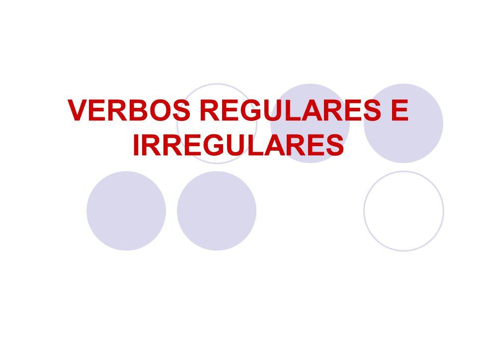 Verbos Regulares São aqueles que não sofrem alterações em seus radicais ao serem conjugados no presente do indicativo e no pretérito perfeito do indicativo.