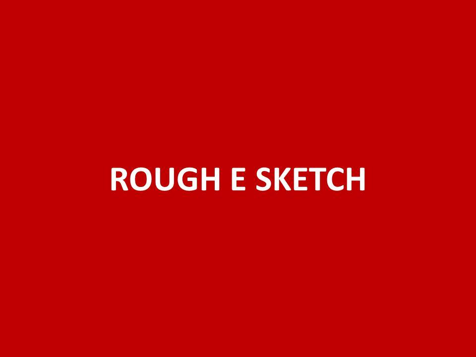 ROUGH E SKETCH