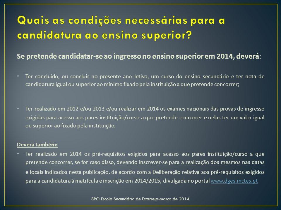 Se pretende candidatar-se ao ingresso no ensino superior em 2014, deverá: Ter concluído, ou concluir no presente ano letivo, um curso do ensino secund