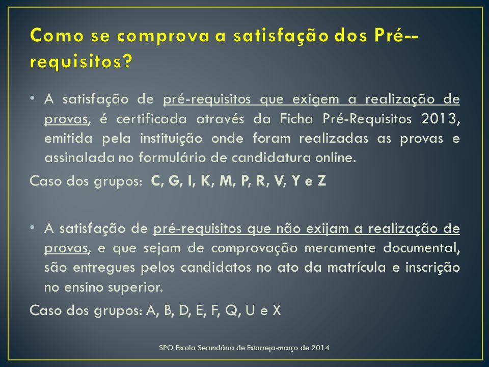 A satisfação de pré-requisitos que exigem a realização de provas, é certificada através da Ficha Pré-Requisitos 2013, emitida pela instituição onde foram realizadas as provas e assinalada no formulário de candidatura online.