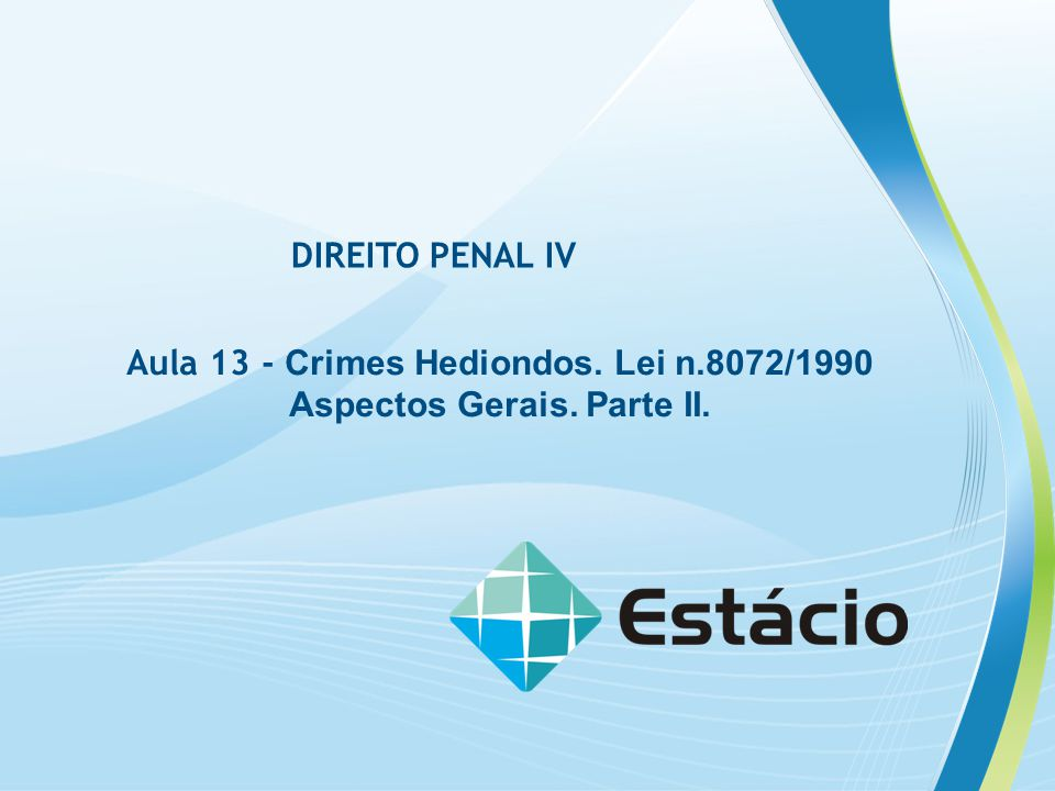 DIREITO PENAL IV Aula 13 - Crimes Hediondos. Lei n.8072/1990 Aspectos Gerais. Parte II.