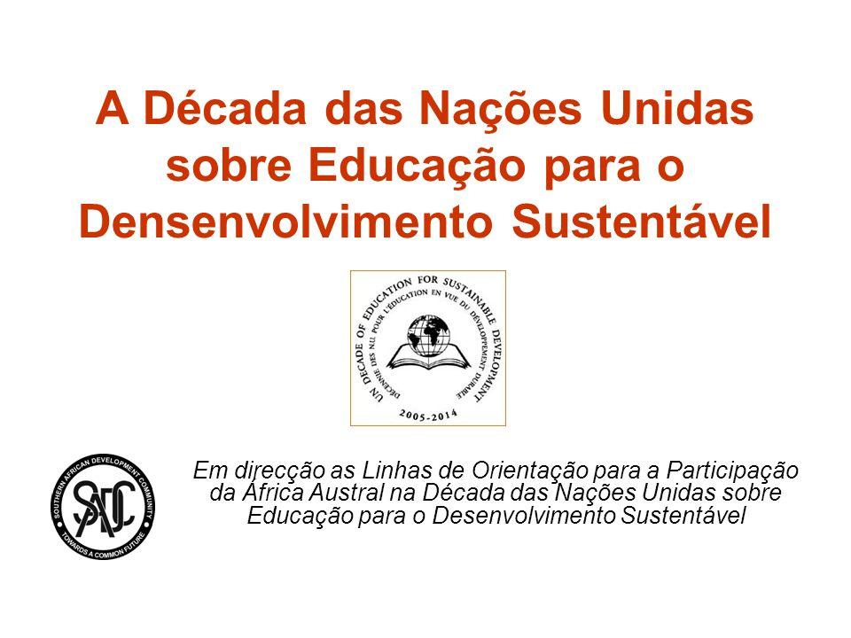 A Década das Nações Unidas sobre Educação para o Densenvolvimento Sustentável Em direcção as Linhas de Orientação para a Participação da África Austral na Década das Nações Unidas sobre Educação para o Desenvolvimento Sustentável