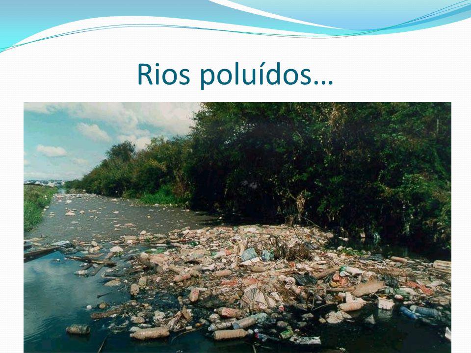 Rios poluídos…