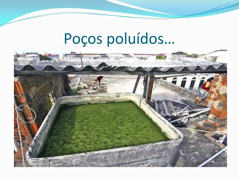 Poços poluídos…