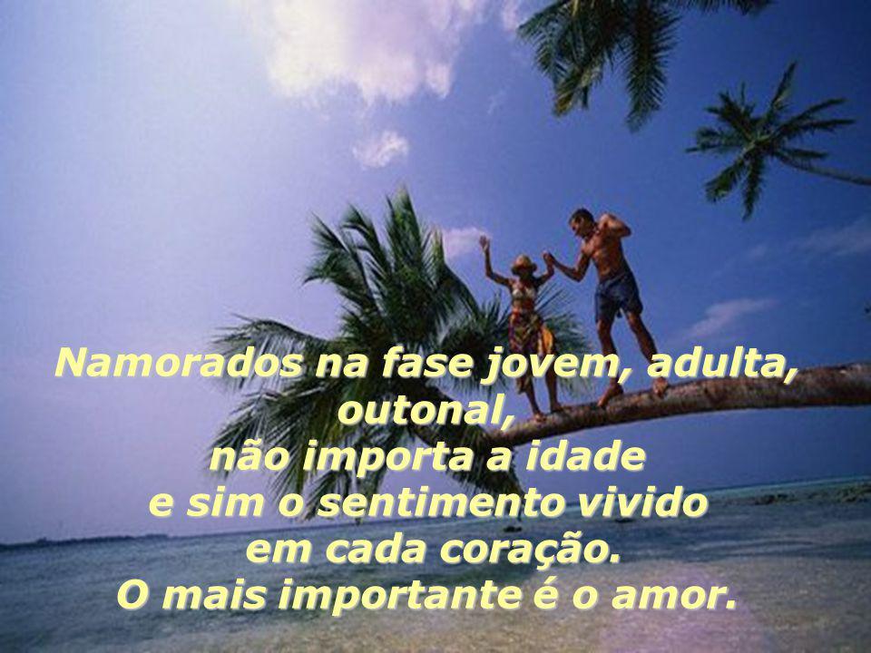 Namorados na fase jovem, adulta, outonal, não importa a idade e sim o sentimento vivido em cada coração.