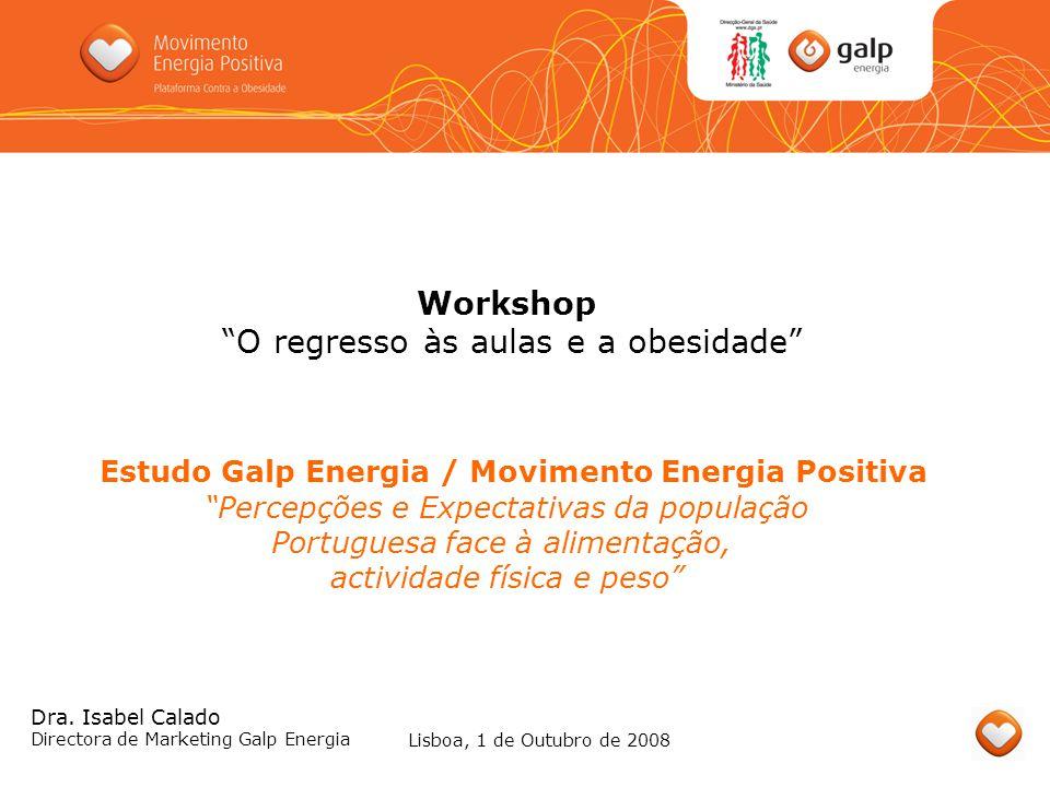 Workshop O regresso às aulas e a obesidade Estudo Galp Energia / Movimento Energia Positiva Percepções e Expectativas da população Portuguesa face à a