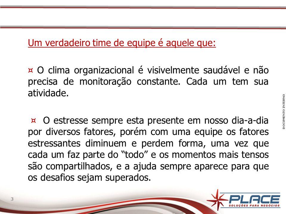 DOCUMENTO INTERNO 3 3 Um verdadeiro time de equipe é aquele que: ¤ O clima organizacional é visivelmente saudável e não precisa de monitoração constan