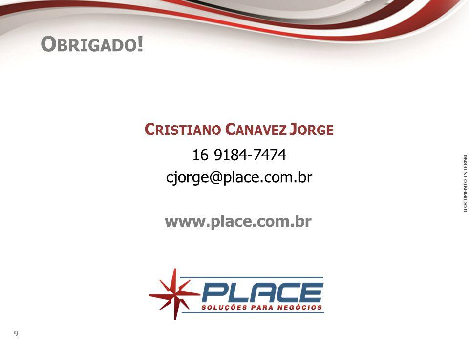 DOCUMENTO INTERNO 9 www.place.com.br O BRIGADO ! C RISTIANO C ANAVEZ J ORGE cjorge@place.com.br 16 9184-7474