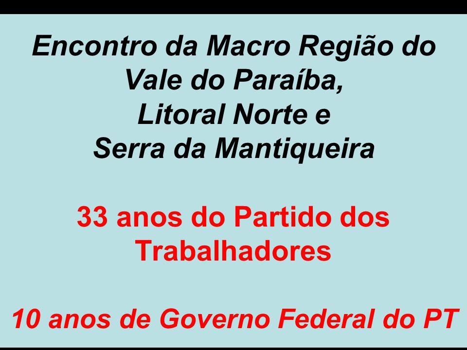 Encontro da Macro Região do Vale do Paraíba, Litoral Norte e Serra da Mantiqueira 33 anos do Partido dos Trabalhadores 10 anos de Governo Federal do PT
