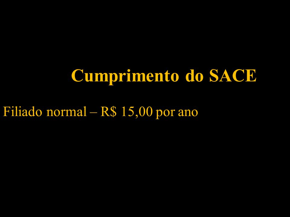 Cumprimento do SACE Filiado normal – R$ 15,00 por ano