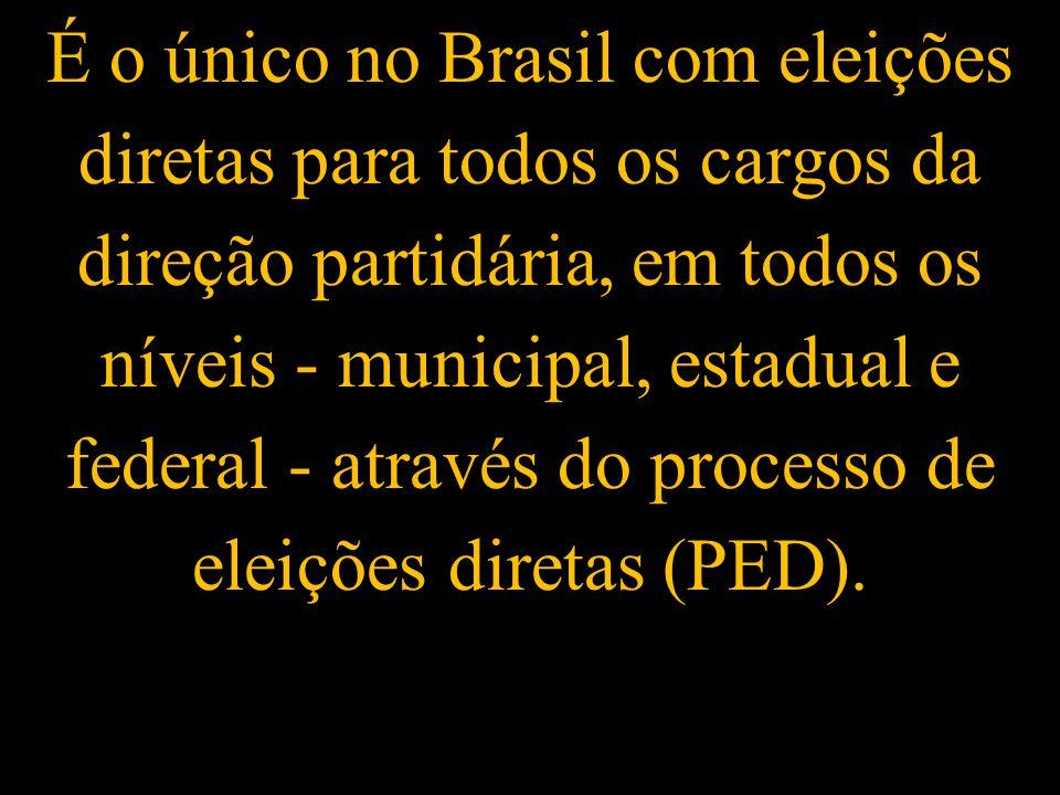 É o único no Brasil com eleições diretas para todos os cargos da direção partidária, em todos os níveis - municipal, estadual e federal - através do processo de eleições diretas (PED).