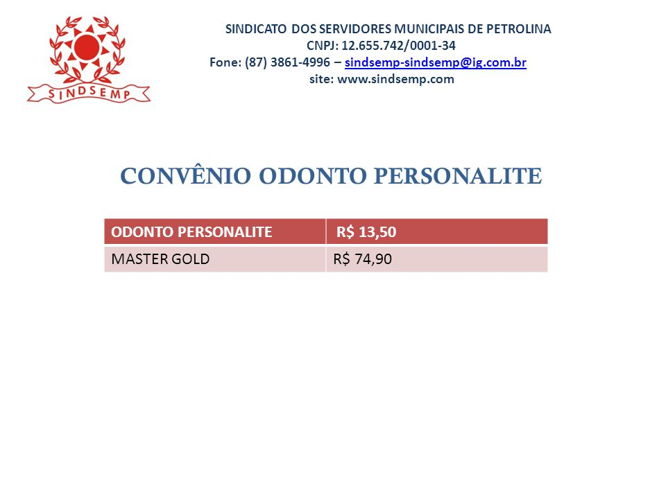 SINDICATO DOS SERVIDORES MUNICIPAIS DE PETROLINA CNPJ: 12.655.742/0001-34 Fone: (87) 3861-4996 – sindsemp-sindsemp@ig.com.br site: www.sindsemp.comsindsemp-sindsemp@ig.com.br DENTISTAS/ ENFERMEIROS 1.Reajuste do vencimento base no mesmo percentual do salário minimo; 2.Reajuste nas gratificações na ordem de 30%; 3.Reajuste salarial, fundamentado no IPCA -Indice de Preços ao Consumidor Amplo, índice oficial da inflação - do acumulado de 2010 e 2011: 4.