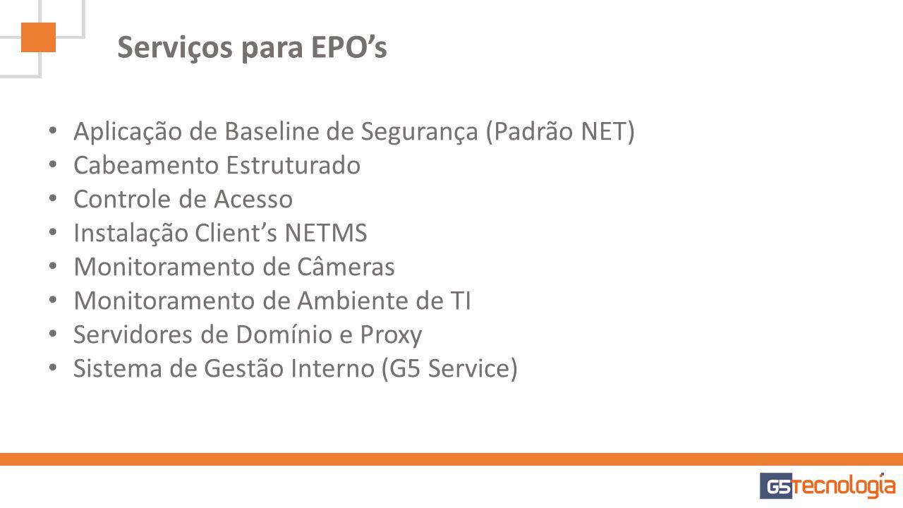 Serviços para EPOs Aplicação de Baseline de Segurança (Padrão NET) Cabeamento Estruturado Controle de Acesso Instalação Clients NETMS Monitoramento de