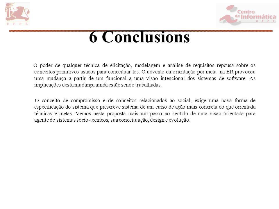 6 Conclusions O poder de qualquer técnica de elicitação, modelagem e análise de requisitos repousa sobre os conceitos primitivos usados para conceituar-los.