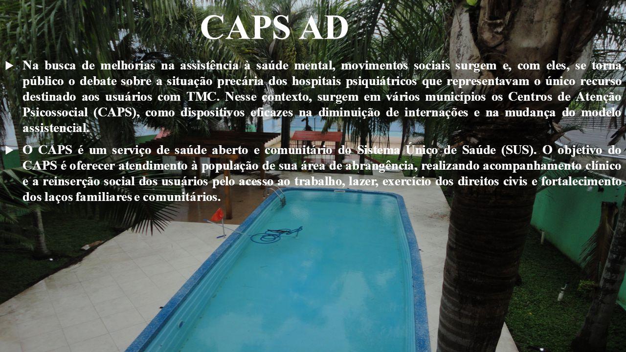 CAPS AD Na busca de melhorias na assistência à saúde mental, movimentos sociais surgem e, com eles, se torna público o debate sobre a situação precári