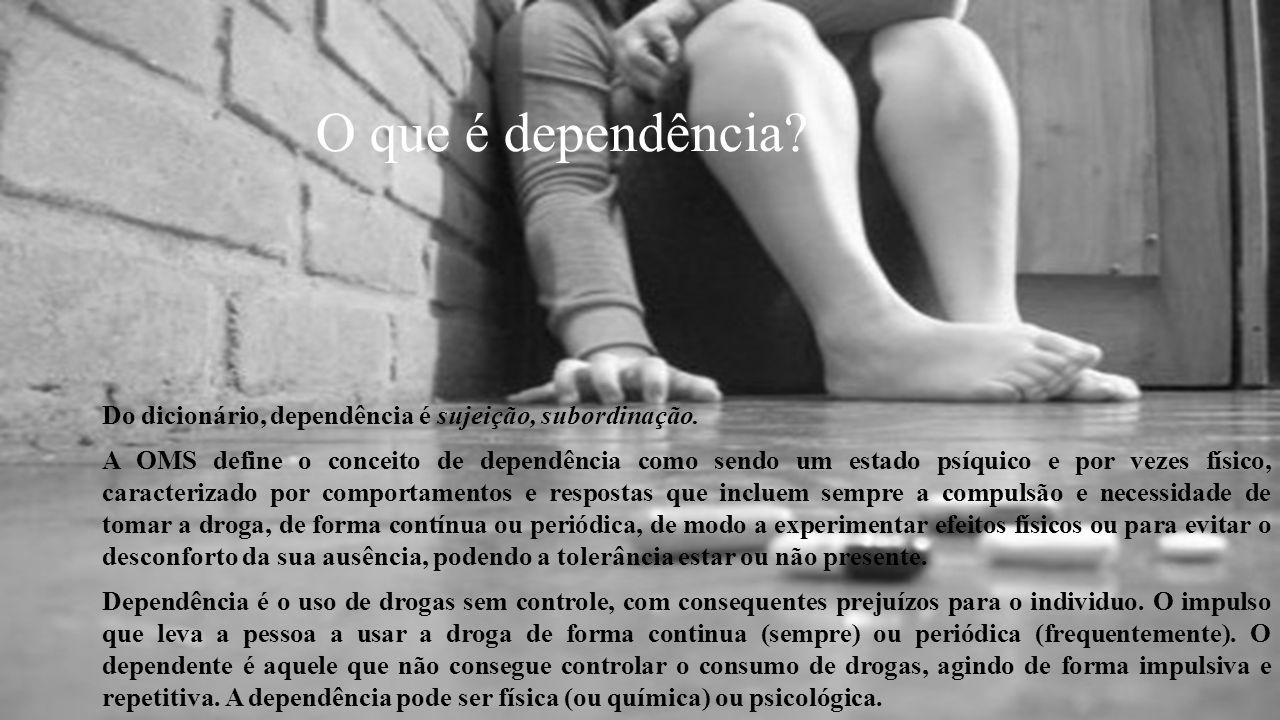 O que é dependência? Do dicionário, dependência é sujeição, subordinação. A OMS define o conceito de dependência como sendo um estado psíquico e por v