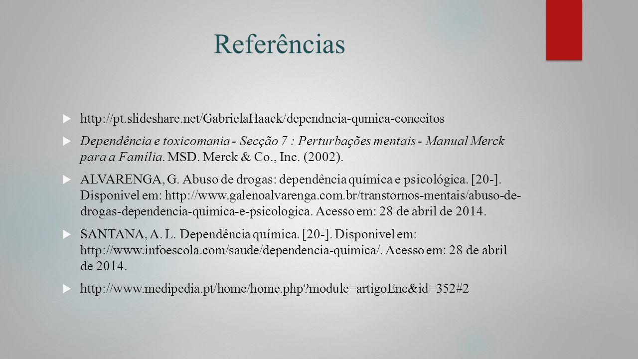 Referências http://pt.slideshare.net/GabrielaHaack/dependncia-qumica-conceitos Dependência e toxicomania - Secção 7 : Perturbações mentais - Manual Me