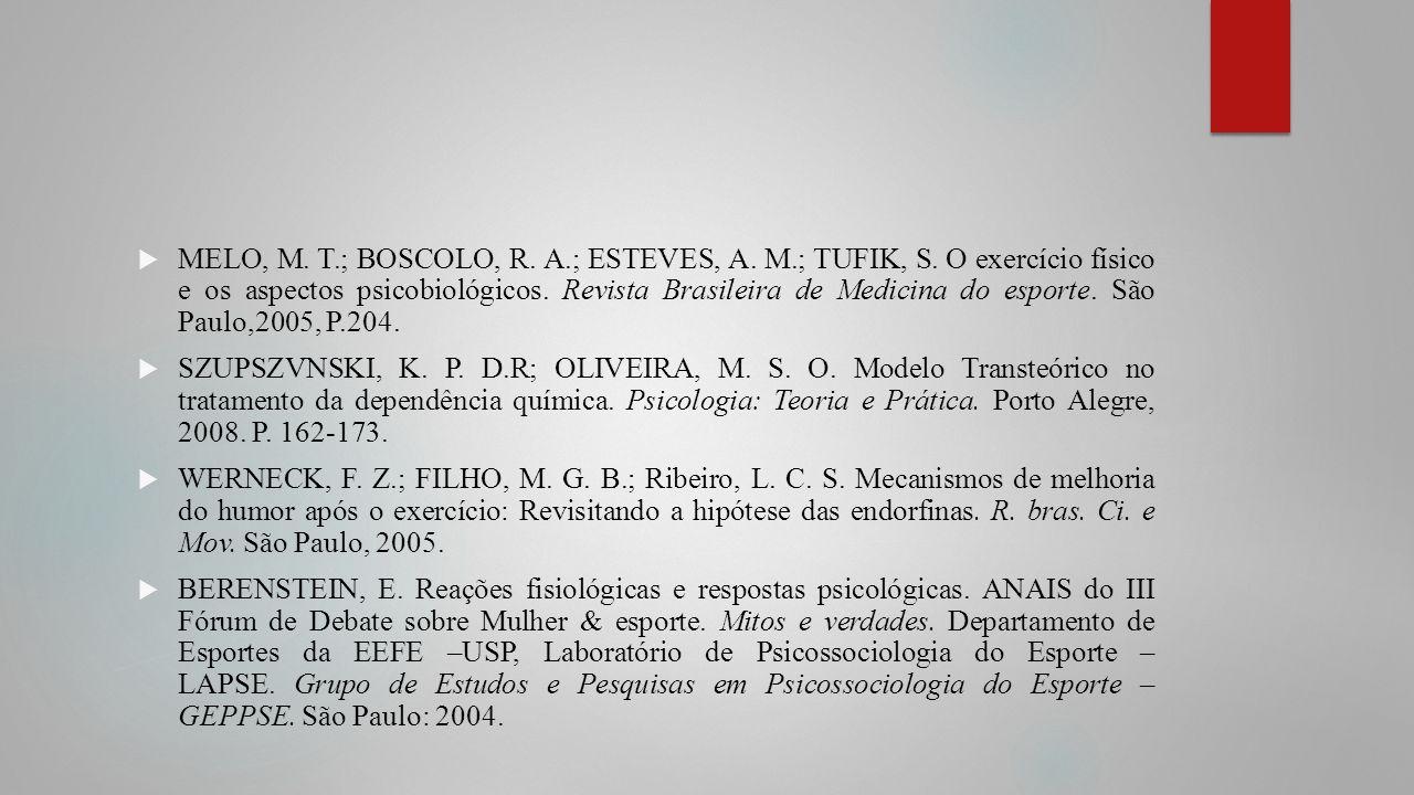 MELO, M. T.; BOSCOLO, R. A.; ESTEVES, A. M.; TUFIK, S. O exercício físico e os aspectos psicobiológicos. Revista Brasileira de Medicina do esporte. Sã